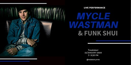 Live Performance: Mycle Wastman & Funk Shui tickets