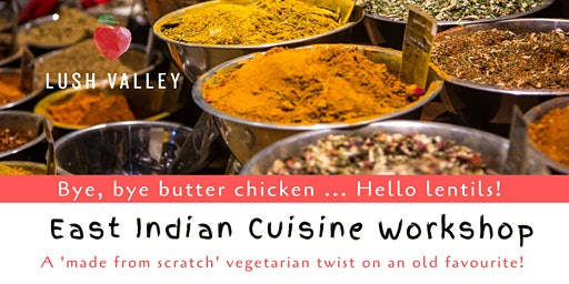 East Indian Cuisine Workshop: A vegetarian twist on an old favourite!