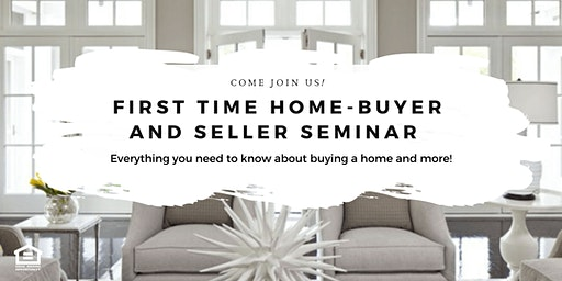 First Time Home Buyer and Seller Seminar