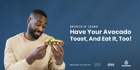Brunch 'N Learn: How to Have Your Avocado Toast & Eat It, Too! tickets