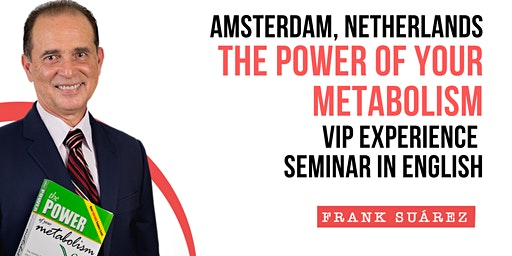 Amsterdam: The Power of your Metabolism VIP Experience English Seminar **Amsterdam* - Hotel Hyatt Regency Amsterdam