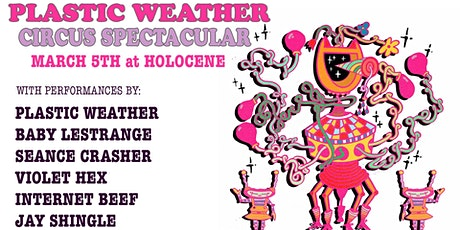 The Plastic Weather Circus Spectacular ft. Seance Crasher, Internet Beef + tickets