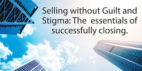 Selling without Guilt and Stigma:  The essentials of successfully closing. tickets