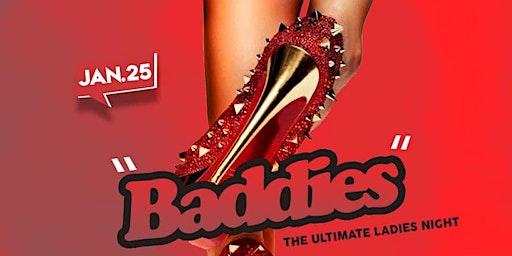 """Baddies """"The Ultimate Ladies Night"""""""