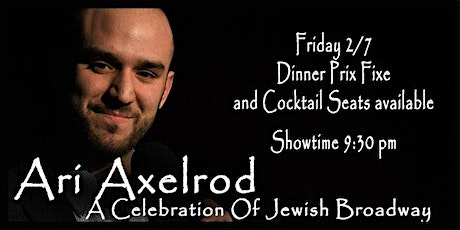 Ari Axelrod - A Celebration Of Jewish Broadway - Friday 2/7/20 9:30 pm tickets
