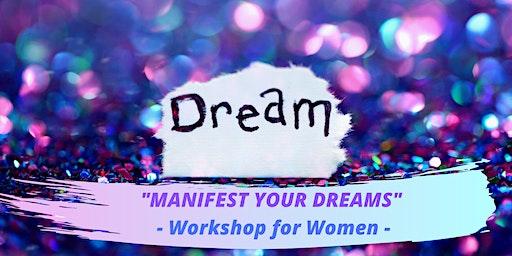 MANIFEST YOUR DREAMS - Workshop for Women -