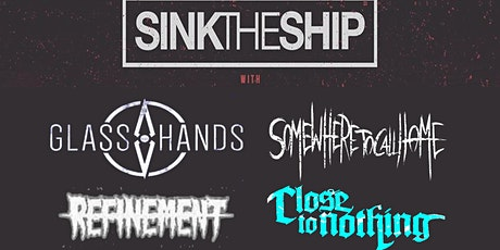 Sink The Ship, Glass Hands, Somewhere To Call Home, Refinement, CTN tickets