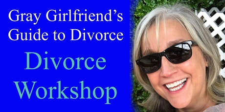 Gray Girlfriend's Guide to Divorce - Divorce Workshop tickets