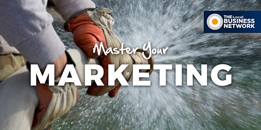 Master Your Marketing with THE Local BUSINESS NETWORK