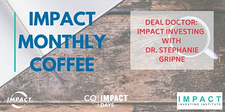 July IFC Monthly Coffee - Deal Doctor: Impact Investing with Dr. Stephanie Gripne (ONLINE) tickets