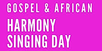 Gospel & African Harmony Singing Day 16th May!