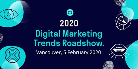 2020 Digital Marketing Trends Roadshow: Vancouver tickets