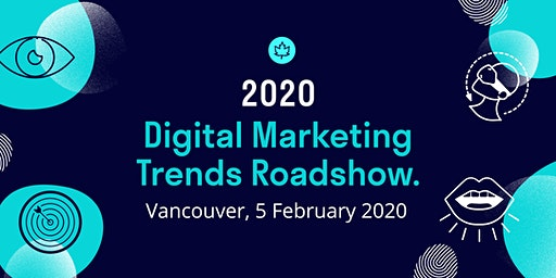 2020 Digital Marketing Trends Roadshow: Vancouver