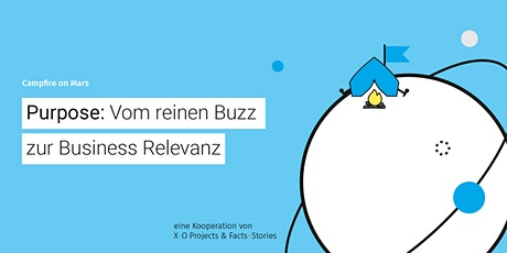 Campfire on Mars #25: Purpose: Vom reinen Buzz zur Business Relevanz tickets