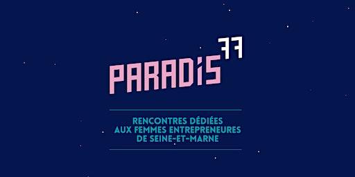 Paradis77 #8 : Femmes Entrepreneures Seine-et-Marne