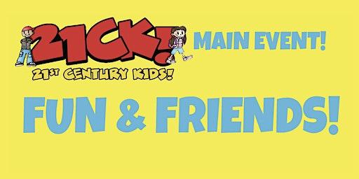 21CK! FUN & FRIENDS!