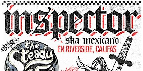 INSPECTOR EN RIVERSIDE / with: STEADY 45s & Los Cadejos tickets