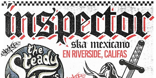 INSPECTOR EN RIVERSIDE / with: STEADY 45s & Los Cadejos