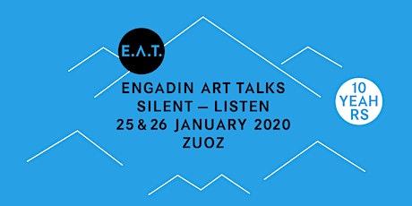 "E.A.T./Engadin Art Talks ""SILENT - LISTEN"" - 10 YEARS Tickets"