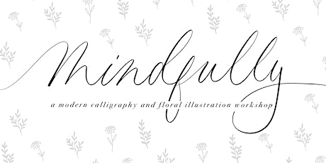 Mindfully: Intro to Modern Calligraphy & Floral Illustration Workshop tickets