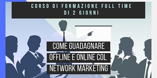 """CORSO DI FORMAZIONE SUL NETWORK MARKETING """"Come creare entrate slegate dal tempo"""""""