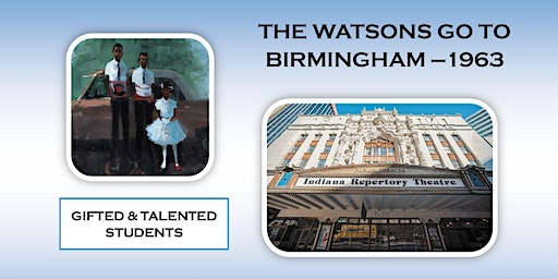CLOSED: Gifted & Talented 6th-8th STs Only - Watsons go to Birmingham