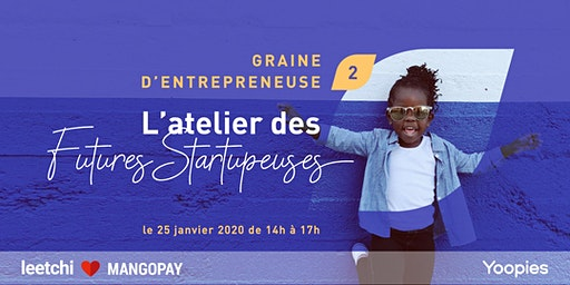 Graine d'Entrepreneuse (Yoopies x Leetchi & MANGOPAY)