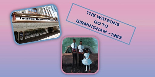 CLOSED: GRADES: 6th-8th STs- Watsons go to Birmingham Play/IRT Indy
