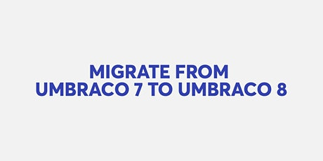 Migrating from Umbraco 7 to Umbraco 8 tickets