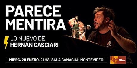 «PARECE MENTIRA» (HERNÁN CASCIARI) — MIÉ 29 ENE, Montevideo entradas