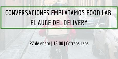 Conversaciones Emplatamos Food Lab: El auge del delivery en la gastronomía entradas