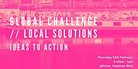 GLOBAL CHALLENGE // LOCAL SOLUTIONS: IDEAS 2 ACTION. tickets
