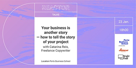 REACTOR TALK: Your business is another story bilhetes