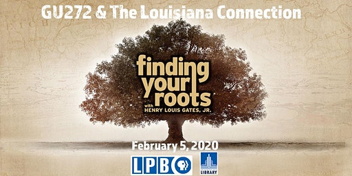 Finding Your Roots - GU272 & The Louisiana Connection