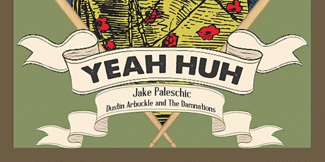 Yeah Huh, Jake Paleschic, Dustin Arbuckle and the Damnations tickets