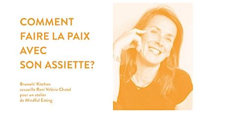 Comment faire la paix avec son assiette - atelier par Valérie Chatel billets