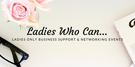 Ladies Who Can: Business Support & Networking Event tickets