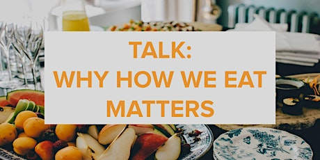 Nutrition talk: Why HOW we eat matters tickets