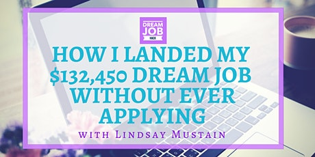 3 Secrets on How I Landed My $132,450 Dream Job Without Applying tickets