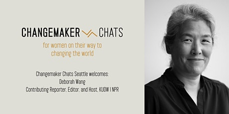 Seattle Changemaker Chat with Deborah Wang, Contributing Reporter, Editor and Host, KUOW | NPR Tickets