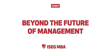 BEYOND THE FUTURE OF MANAGEMENT – THE REDESIGN OF THE ISEG MBA tickets