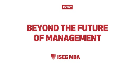 BEYOND THE FUTURE OF MANAGEMENT – THE REDESIGN OF THE ISEG MBA