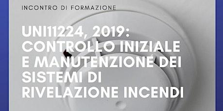 NORMA UNI11224:2019   CONTROLLO INIZIALE, MANUTENZIONE RIVELAZIONE INCENDIO biglietti