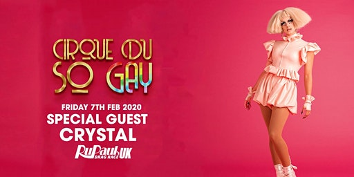 Cirque Du So GAY London - With Crystal( SOLD OUT)