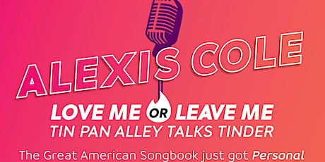 Alexis Cole: Love me or Leave Me: Tin Pan Alley Talks Tinder! tickets