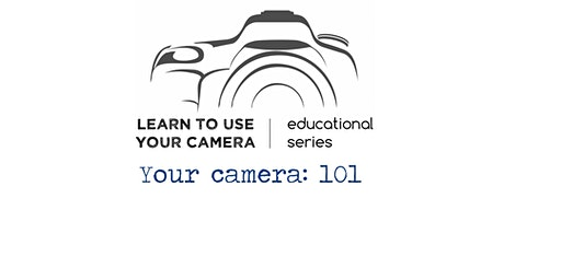 Basics of Your Camera & How to use them