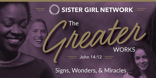 Sister Girl Network presents  Greater Works - John 14:12