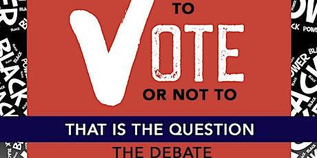 To Vote Or Not To Vote? - Public Debate tickets