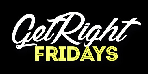 Get Right Fridays