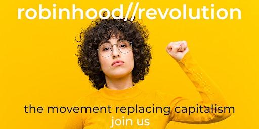 robinhood//intro night - How to start to end capitalism   [freier Eintritt]